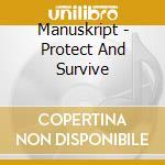 Manuskript - Protect And Survive cd musicale di MANUSKRIPT
