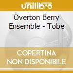 Overton Berry Ensemble - Tobe cd musicale di OVERTON BERRY ENSEMB