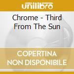Chrome - Third From The Sun cd musicale di CHROME