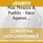 Max Meazza & Pueblo - Race Against Destiny cd musicale di MAX MEAZZA & PUEBLO