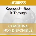 SEE IT THROUGH                            cd musicale di KEEP:OUT