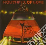 Young Heart Attack - Mouthful Of Love cd musicale di YOUNG HEART ATTACK