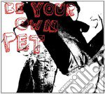 Be Your Own Pet - Be Tour Own Pet cd musicale di BE YOUR OWN PET
