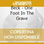 Beck - One Foot In The Grave cd musicale di BECK