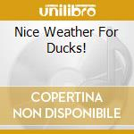 NICE WEATHER FOR DUCKS! cd musicale di Jelly Lemon