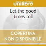 Let the good times roll cd musicale di Layo & bushwacka!