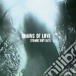 Chains Of Love - Strange Grey Days cd musicale di Chains of love