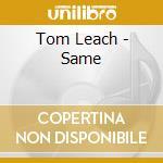 Tom Leach - Same cd musicale di Leach Tom