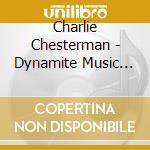 Dynamite music machine - cd musicale di Chesterman Charlie