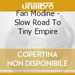 Fan Modine - Slow Road To Tiny Empire cd musicale di Modine Fan