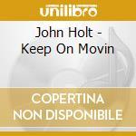 John Holt - Keep On Movin cd musicale di John Holt