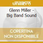 Miller Glenn - Big Band Sound cd musicale di Glenn Miller