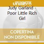 Judy Garland - Poor Little Rich Girl cd musicale di Judy Garland