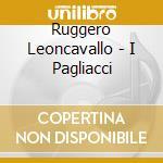 Leoncavallo Ruggero - I Pagliacci cd musicale di Ruggiero Leoncavoallo