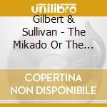 The mikado-2cd cd musicale di GILBERT & SULLIVAN