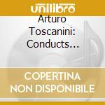 Toscanini atruro interpreta cd musicale