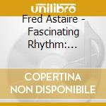 Fred Astaire - Fascinating Rhythm: Complete Recordings 1923-1930 cd musicale di Fred Astaire