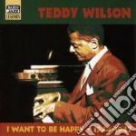 Nancy Wilson - Original Recordings 1944-1947: I Want To Be Happy cd musicale di Teddy Wilson