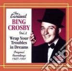 Bing Crosby - Wrap Your Troubles In Dreams: Early Recordings 1927-1931 cd musicale di Bing Crosby