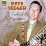 Seeger Pete - Original Recordings 1944-1950: If I Hada Hammer cd musicale di Pete Seeger