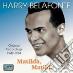 Harry Belafonte - Matilda Matilda - Original Recordings 1949-1954 cd musicale di Harry Belafonte