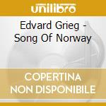 Edvard Grieg - Song Of Norway cd musicale di Edvard Grieg