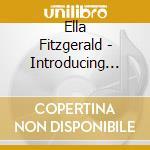 Introducing ... ella fitzgerarld cd musicale di Ella Fitzgerald