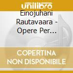 Rautavaara Einojuhani - Opere Per Pianoforte cd musicale di RAUTAVAARA