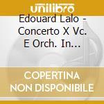 Lalo Edouard - Concerto X Vc. E Orch. In Re Min., Sonata X Vc. E Pf., Canti Russi X Vc. E Pf. cd musicale di Edouard Lalo