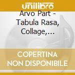 Arvo Part - Tabula Rasa, Collage Uber Bach, Sinfonia N.3 cd musicale di PART ARVO