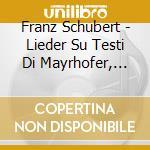 Schubert Franz - Lieder Su Testi Di Mayrhofer, Vol.2 cd musicale di SCHUBERT