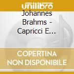 Brahms Johannes - Capricci E Intermezzi -