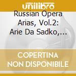 Russian Opera Arias, Vol.2: Arie Da Sadko, Il Principe Igor, Rusalka, .. cd musicale di ARTISTI VARI