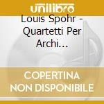 QUARTETTI PER ARCHI (INTEGRALE), VOL.13:  cd musicale di Louis Spohr