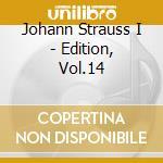 Strauss Johann I - Edition, Vol.14 cd musicale di Strauss johann i