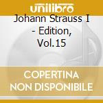 Strauss Johann I - Edition, Vol.15 cd musicale di STRAUSS JOHANN I