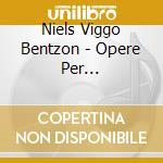 Bentzon Niels Viggo - Opere Per Violoncello E Pianoforte cd musicale di BENTZON NIELS VIGGO