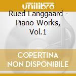 Langgaard Rued - Opere Per Pianoforte, Vol.1 cd musicale di Rued Langgaard