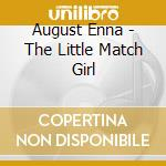 Enna August - The Little Match Girl cd musicale