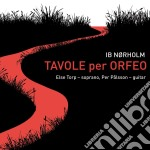 Norholm Ib - Tavole Per Orfeo /mathias Friis-hansen, Percussioni  Per Palsson, Chitarra  Else Torp, Soprano cd musicale di Ib Norholm