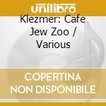 Hot Pstromi And Klazzj - Cafe Jew Zoo: Klezmer cd musicale di Klezmer