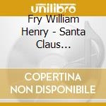 Santa claus symphony cd musicale di FRY WILLIAM HENRY