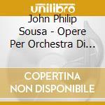 Sousa John Philip - Opere Per Orchestra Di Fiati, Vol.2 - Suite: At The Movies, King Cotton, .... cd musicale di SOUSA JOHN PHILIP