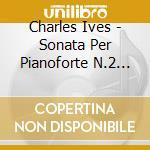 Ives Charles Edward - Sonata Per Pianoforte N.2