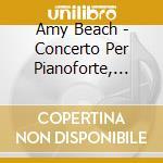 Beach Amy - Concerto Per Pianoforte, Sinfonia