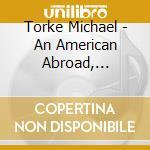 Torke Michael - An American Abroad, Jasper, Rapture cd musicale di Michael Torke