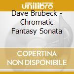 Dave Brubeck - Chromatic Fantasy Sonata cd musicale di John Salmon