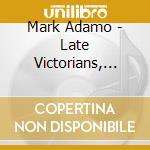 Adamo Mark - Late Victorians, Alcott Music, Regina Coeli cd musicale di Mark Adamo