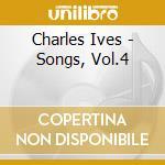 Ives Charles Edward - Songs, Vol.4 cd musicale di Charles Ives