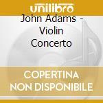 Adams John - Concerto Per Violino cd musicale di John Adams